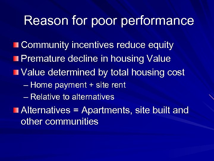 Reason for poor performance Community incentives reduce equity Premature decline in housing Value