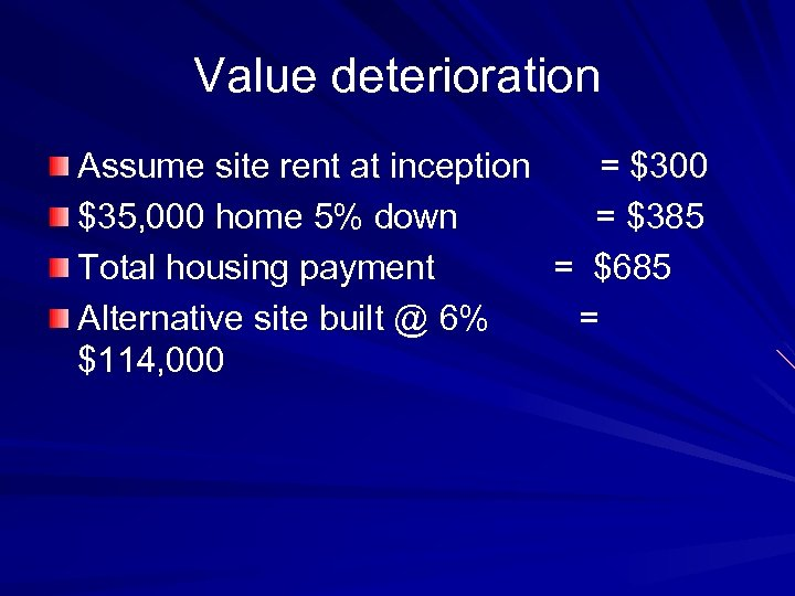 Value deterioration Assume site rent at inception = $300 $35, 000 home 5% down