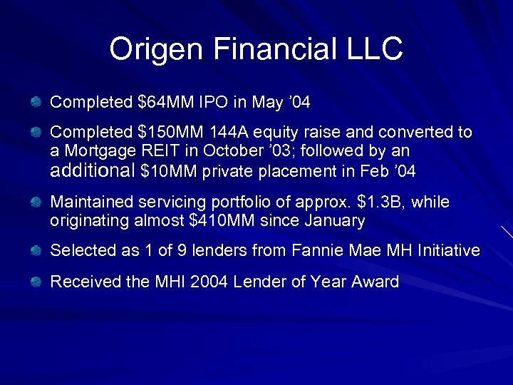 Origen Financial LLC Completed $64 MM IPO in May ' 04 Completed $150 MM