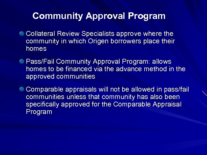 Community Approval Program Collateral Review Specialists approve where the community in which Origen borrowers
