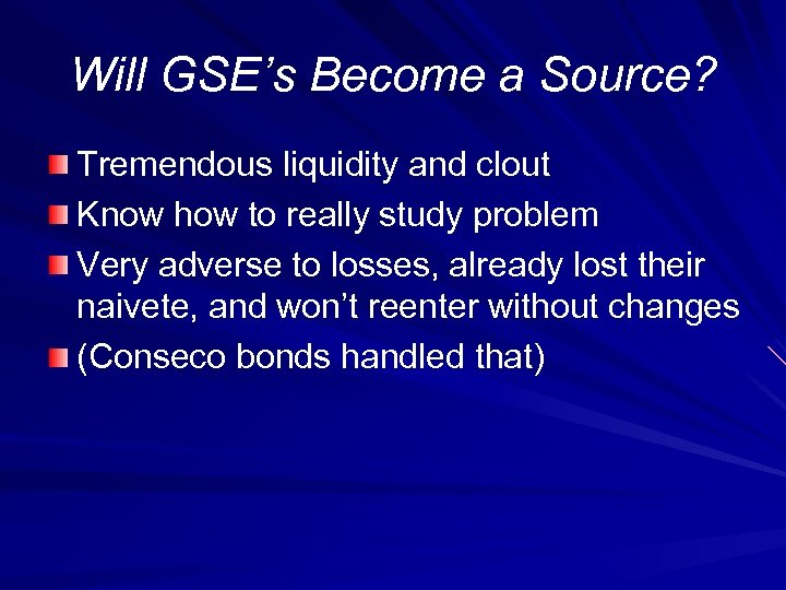 Will GSE's Become a Source? Tremendous liquidity and clout Know how to really study