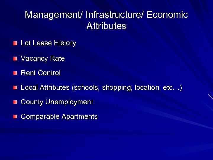 Management/ Infrastructure/ Economic Attributes Lot Lease History Vacancy Rate Rent Control Local Attributes (schools,