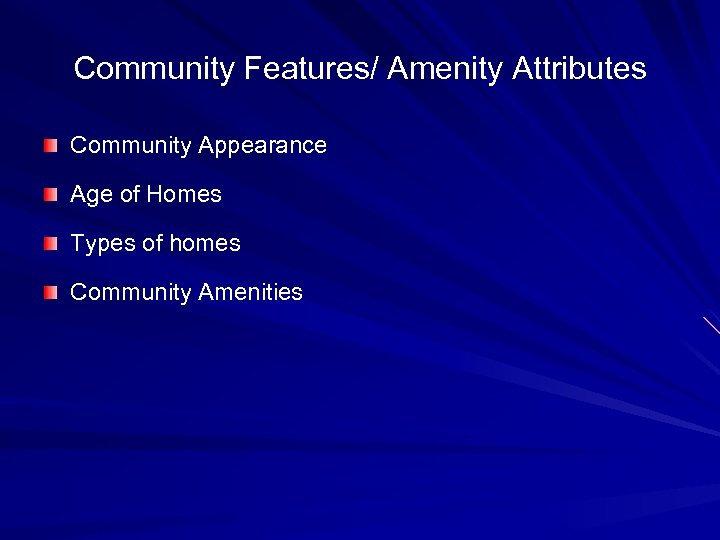 Community Features/ Amenity Attributes Community Appearance Age of Homes Types of homes Community Amenities