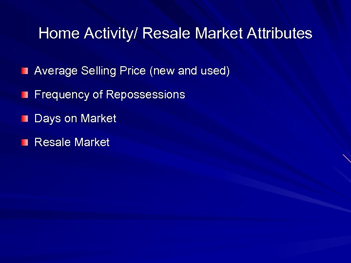 Home Activity/ Resale Market Attributes Average Selling Price (new and used) Frequency of Repossessions