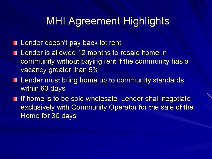 MHI Agreement Highlights Lender doesn't pay back lot rent Lender is allowed 12