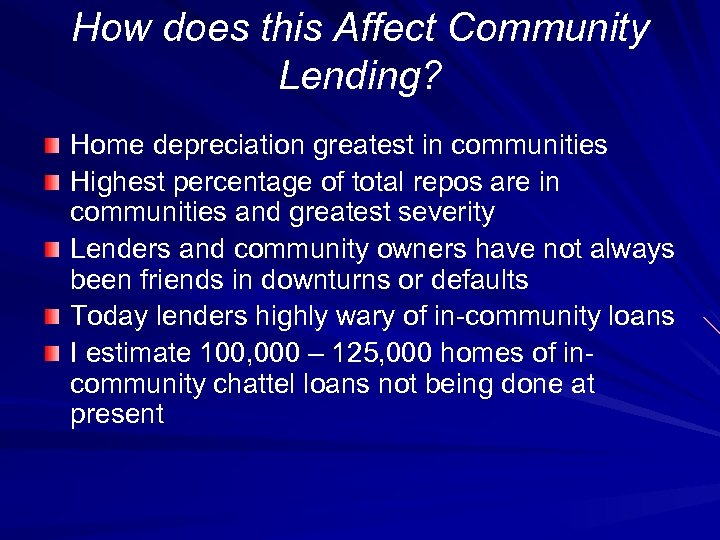 How does this Affect Community Lending? Home depreciation greatest in communities Highest percentage of