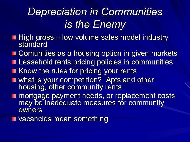 Depreciation in Communities is the Enemy High gross – low volume sales model industry