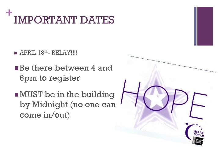 + IMPORTANT DATES n APRIL 18 th- RELAY!!!! n Be there between 4 and