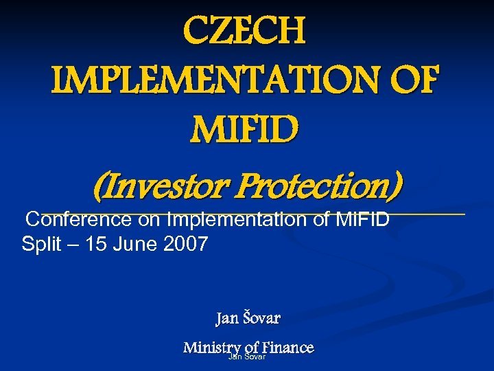 CZECH IMPLEMENTATION OF MIFID (Investor Protection) Conference on Implementation of Mi. FID Split –