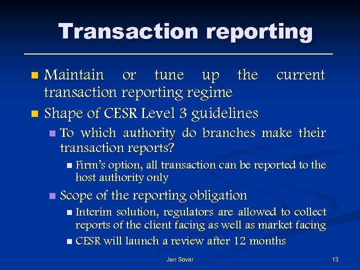 Transaction reporting Maintain or tune up the transaction reporting regime n Shape of CESR