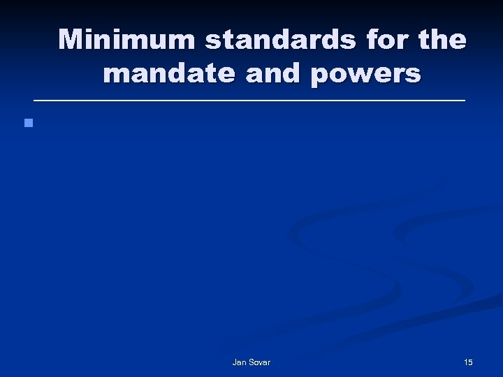 Minimum standards for the mandate and powers § Jan Sovar 15