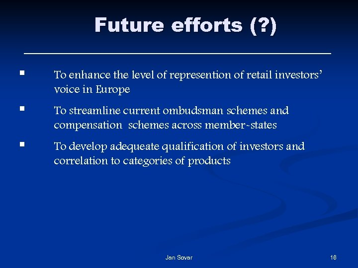 Future efforts (? ) § To enhance the level of represention of retail investors'