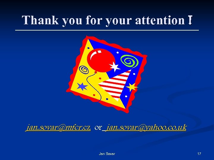 Thank you for your attention ! jan. sovar@mfcr. cz or jan. sovar@yahoo. co. uk