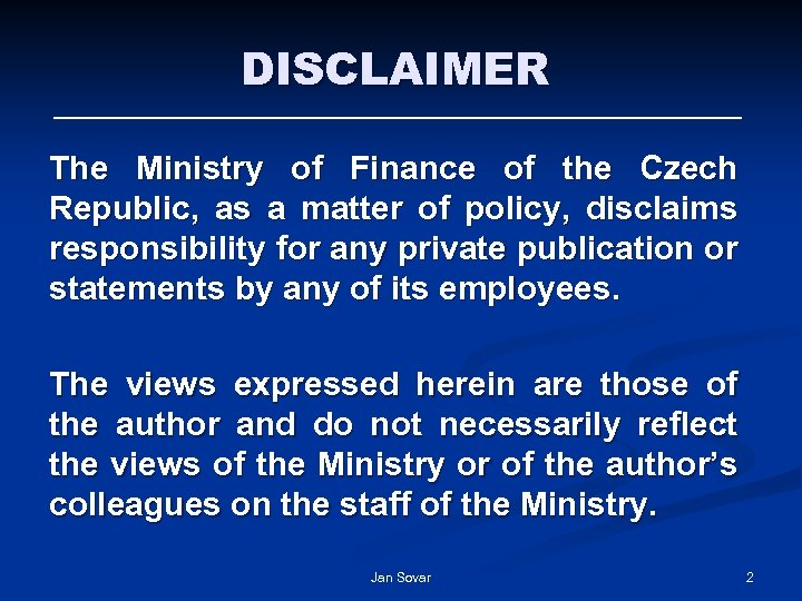 DISCLAIMER The Ministry of Finance of the Czech Republic, as a matter of policy,