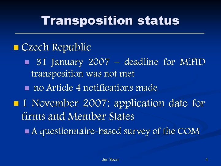 Transposition status n Czech Republic 31 January 2007 – deadline for Mi. FID transposition