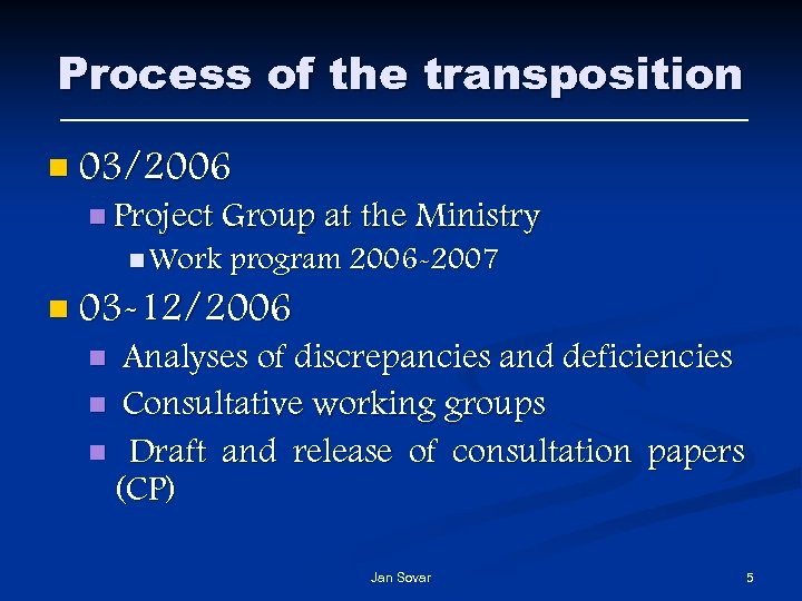 Process of the transposition n 03/2006 n Project Group at the Ministry n Work