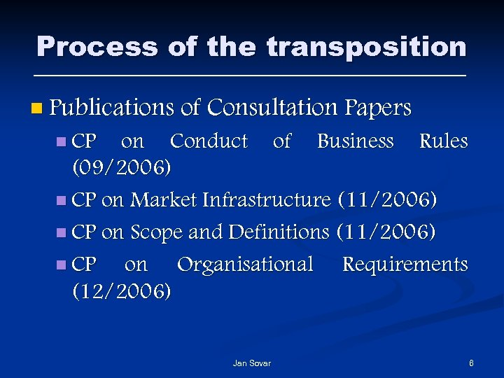 Process of the transposition n Publications of Consultation Papers n CP on Conduct of