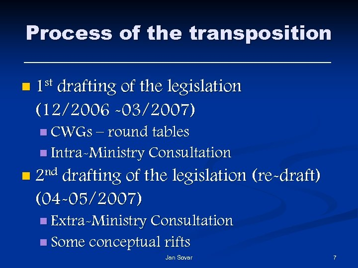 Process of the transposition n 1 st drafting of the legislation (12/2006 -03/2007) n