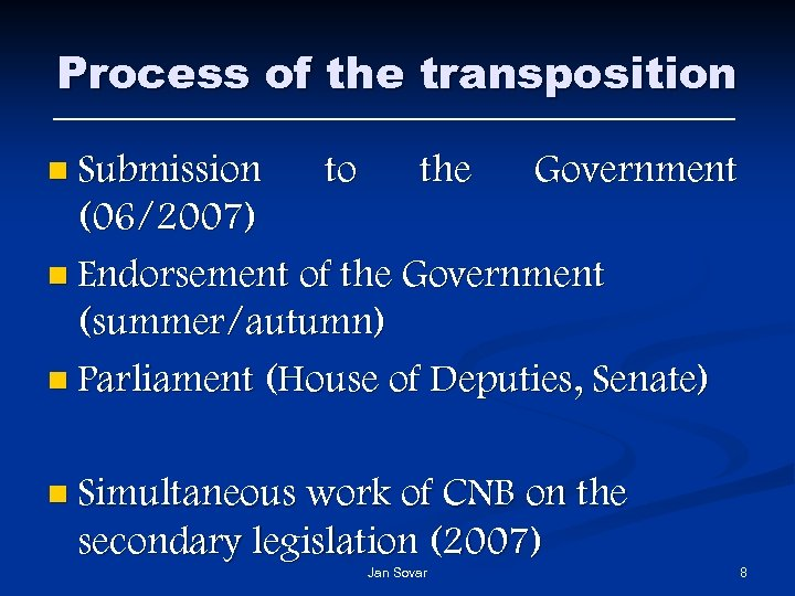 Process of the transposition n Submission to the Government (06/2007) n Endorsement of the