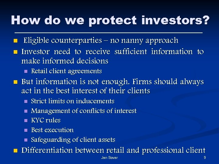 How do we protect investors? n n Eligible counterparties – no nanny approach Investor