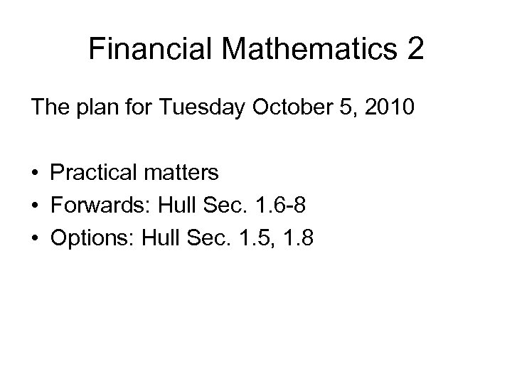 Financial Mathematics 2 The plan for Tuesday October 5, 2010 • Practical matters •