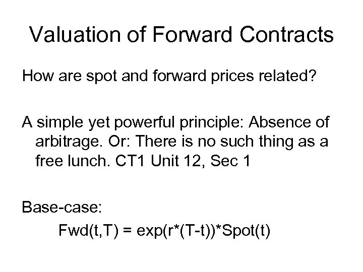 Valuation of Forward Contracts How are spot and forward prices related? A simple yet
