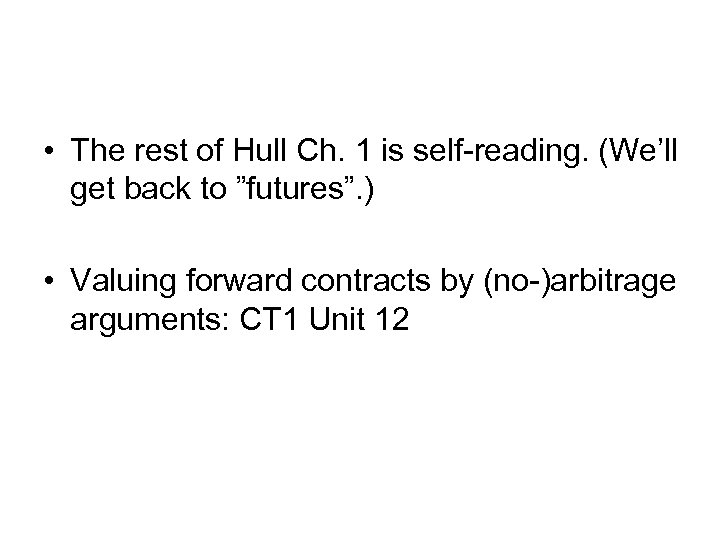 • The rest of Hull Ch. 1 is self-reading. (We'll get back to