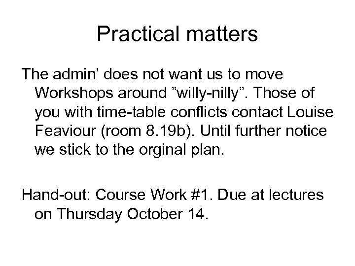"Practical matters The admin' does not want us to move Workshops around ""willy-nilly"". Those"