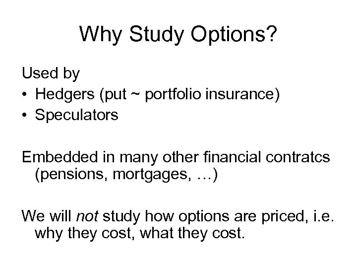 Why Study Options? Used by • Hedgers (put ~ portfolio insurance) • Speculators Embedded