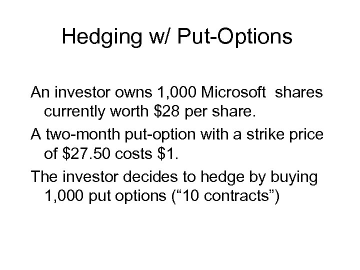 Hedging w/ Put-Options An investor owns 1, 000 Microsoft shares currently worth $28 per