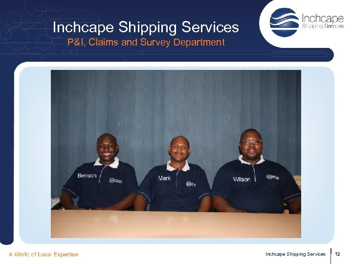 Inchcape Shipping Services P&I, Claims and Survey Department Inchcape Shipping Services 12