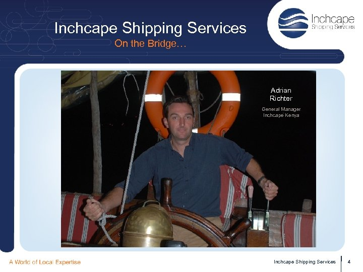 Inchcape Shipping Services On the Bridge… Adrian Richter General Manager Inchcape Kenya Inchcape Shipping
