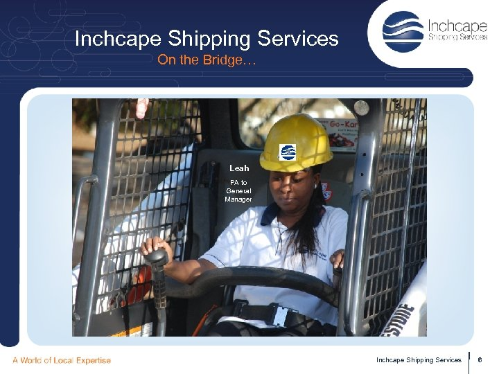 Inchcape Shipping Services On the Bridge… Leah PA to General Manager Inchcape Shipping Services