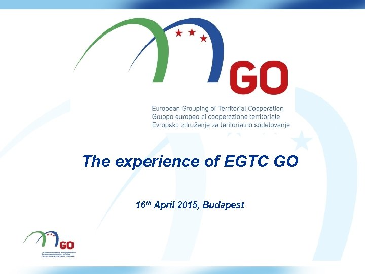 Titolo The experience of EGTC GO 16 th April 2015, Budapest