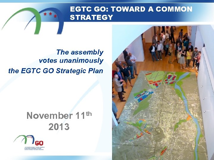 EGTC GO: TOWARD A COMMON STRATEGY The assembly votes unanimously the EGTC GO Strategic