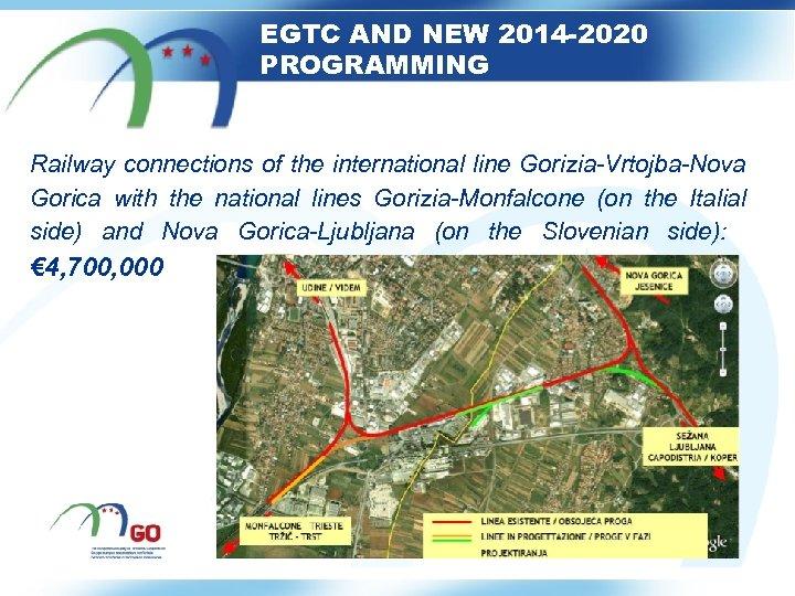 EGTC AND NEW 2014 -2020 PROGRAMMING Railway connections of the international line Gorizia-Vrtojba-Nova Gorica