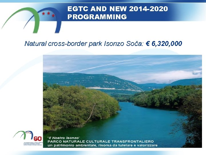 EGTC AND NEW 2014 -2020 PROGRAMMING Natural cross-border park Isonzo Soča: € 6, 320,