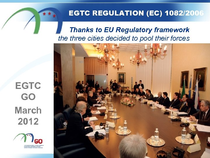 EGTC REGULATION (EC) 1082/2006 Thanks to EU Regulatory framework the three cities decided to