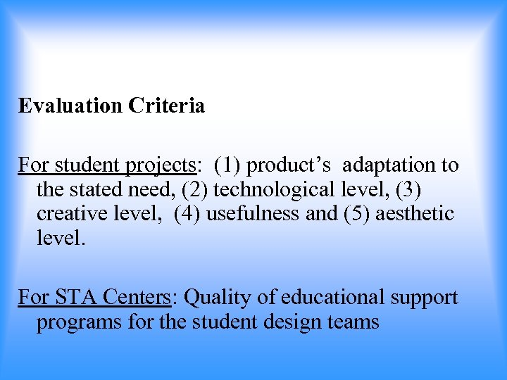 Evaluation Criteria For student projects: (1) product's adaptation to the stated need, (2) technological