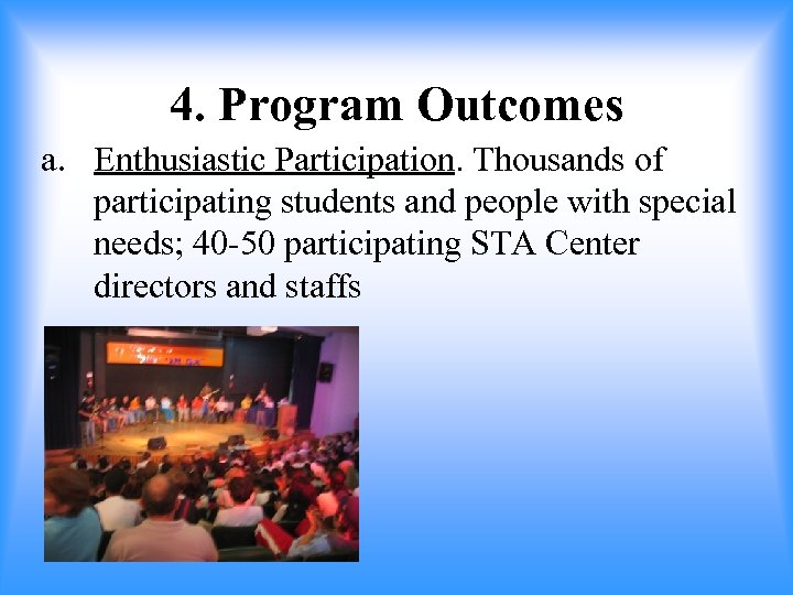 4. Program Outcomes a. Enthusiastic Participation. Thousands of participating students and people with special