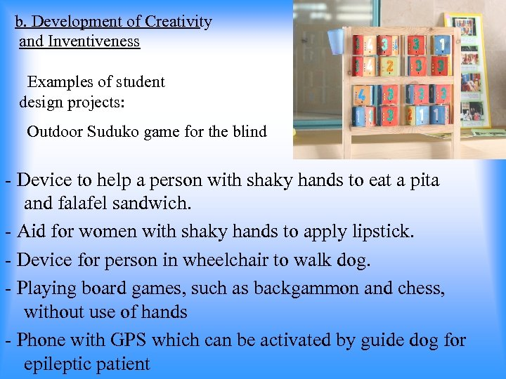 b. Development of Creativity and Inventiveness Examples of student design projects: Outdoor Suduko game