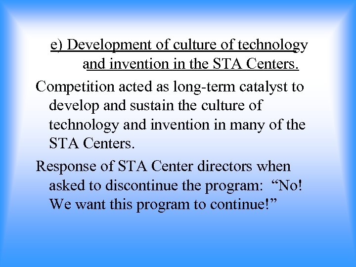 e) Development of culture of technology and invention in the STA Centers. Competition acted