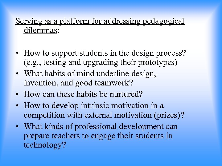 Serving as a platform for addressing pedagogical dilemmas: • How to support students in