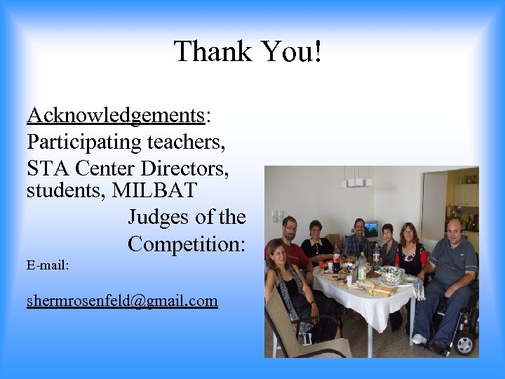 Thank You! Acknowledgements: Participating teachers, STA Center Directors, students, MILBAT Judges of the Competition: