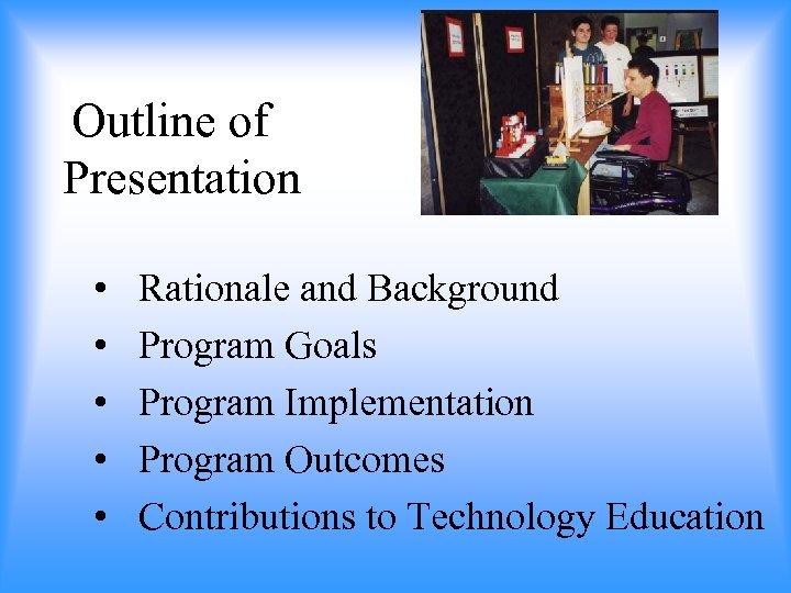 Outline of Presentation • • • Rationale and Background Program Goals Program Implementation Program