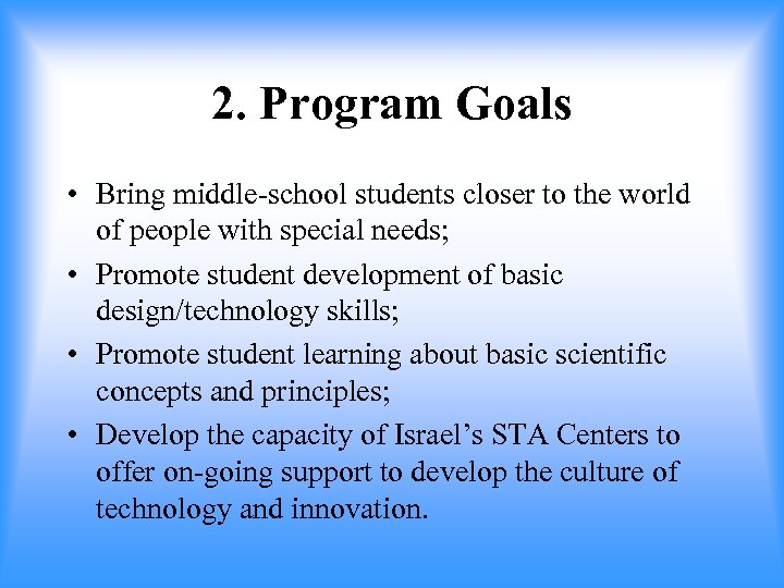 2. Program Goals • Bring middle-school students closer to the world of people with