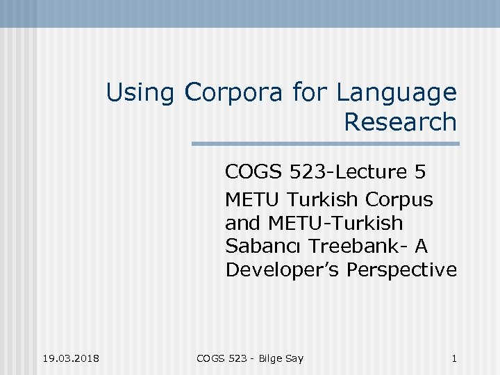 Using Corpora for Language Research COGS 523 -Lecture 5 METU Turkish Corpus and METU-Turkish