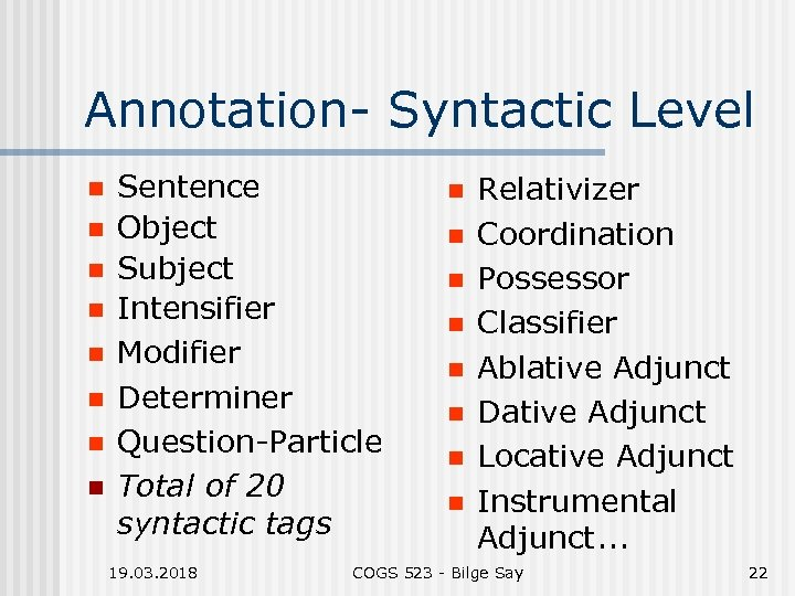 Annotation- Syntactic Level n n n n Sentence Object Subject Intensifier Modifier Determiner Question-Particle