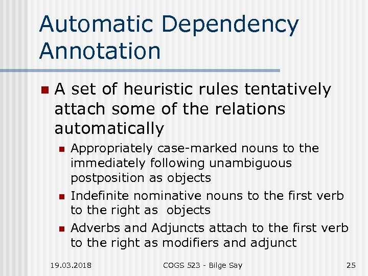 Automatic Dependency Annotation n A set of heuristic rules tentatively attach some of the