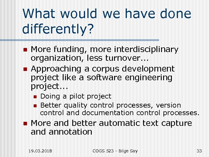 What would we have done differently? n n More funding, more interdisciplinary organization, less